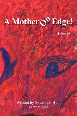 A Mother on Edge!  by  Savannah Hunt