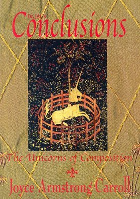 Conclusions: The Unicorns of Composition  by  Joyce Armstrong Carroll