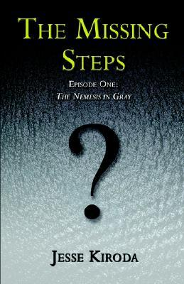 The Missing Steps: Episode I: The Nemesis in Gray Jesse Kiroda