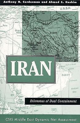 Iran: Dilemmas Of Dual Containment  by  Anthony H. Cordesman