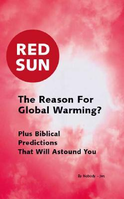 Red Sun: The Reason for Global Warming?  by  John Simunds