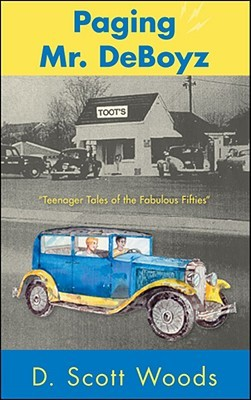Paging Mr. Deboyz: Teenager Tales of the Fabulous Fifties  by  D. Scott Woods