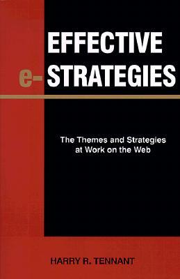 Effective e-Strategies: The Themes and Strategies at Work on the Web  by  Harry R. Tennant