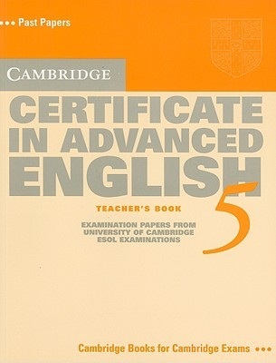 Cambridge Certificate In Advanced English 5 Teachers Book: Examination Papers From The University Of Cambridge Esol Examinations (Cambridge Books For Cambridge Exams) University of Cambridge ESOL