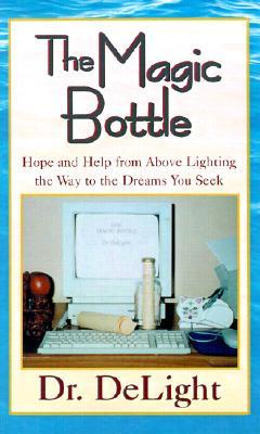 The Magic Bottle: Hope and Help from Above Lighting the Way to the Dreams You Seek  by  DeLight
