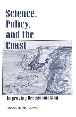 Science, Policy, And The Coast: Improving Decisionmaking  by  Natl Reserarch Coun