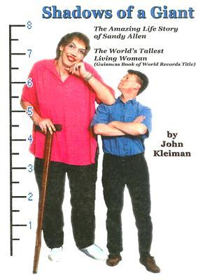 Shadows of a Giant: The Amazing Life Story of Sandy Allen The Worlds Tallest Living Woman  by  John Kleiman