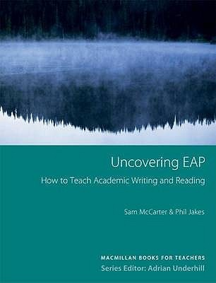 Uncovering EAP: How to Teach Academic Writing and Reading (Macmillan Books for Teachers)  by  Sam McCarter