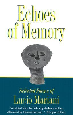 Echoes of Memory: Selected Poems of Lucio Mariani Allen S. Weiss