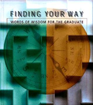 Finding Your Way: Words of Wisdom for the Graduate  by  Colleen L. Reece