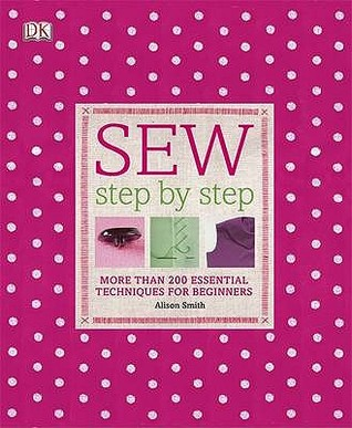 Sew Step Step. Alison Smith by Alison Smith