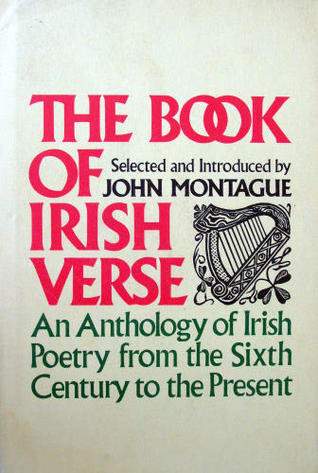 The Book Of Irish Verse: An Anthology of Irish Poetry From the Sixth Century to the Present John Montague