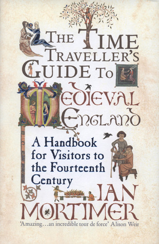 The Time Traveller's Guide to Medieval England: A Handbook for Visitors to the Fourteenth Century (Hardcover)