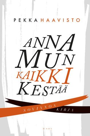 Anna mun kaikki kestää - Sovinnon kirja Pekka Haavisto