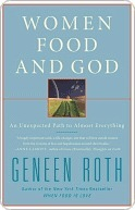 Women, Food, and God: An Unexpected Path to Almost Everything Geneen Roth