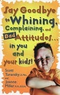Say Goodbye to Whining, Complaining, and Bad Attitudes... in You and Your Kids Scott Turansky