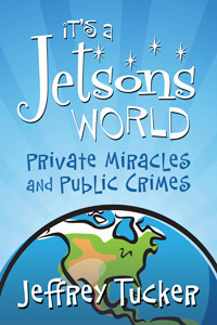 Its a Jetsons World: Private Miracles and Public Crimes  by  Jeffrey Tucker