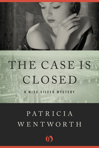 The Case Is Closed (Miss Silver, #2)  by  Patricia Wentworth