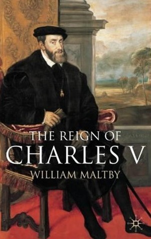 The Reign of Charles V William S. Maltby