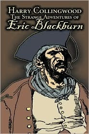 The Strange Adventures of Eric Blackburn by Harry Collingwood