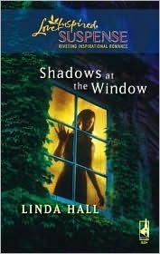 Shadows at the Window (Shadows Series #2) (Steeple Hill Love Inspired Suspense #107) Linda Hall