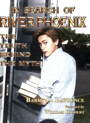 In Search Of River Phoenix: The Truth Behind The Myth  by  Barry C. Lawrence
