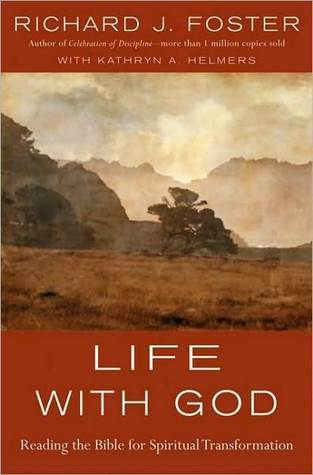 Life with God: Reading the Bible for Spiritual Transformation Richard J. Foster