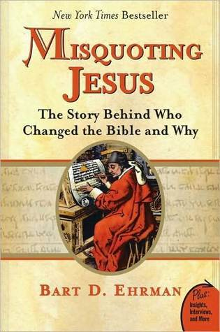 Misquoting Jesus: The Story Behind Who Changed the Bible & Why  by  Bart D. Ehrman