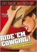 Ride Em Cowgirl! Sex Position Secrets For Better Bucking Sadie Allison