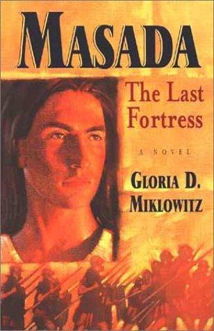 Masada: The Last Fortress Gloria D. Miklowitz