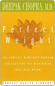 Perfect Weight: The Complete Mind-Body Program for Achieving and Maintaining Your Ideal Weight  by  Deepak Chopra