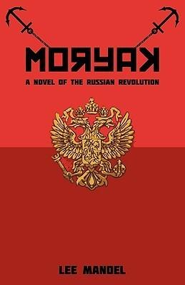 Moryak: A Novel of the Russian Revolution Lee Mandel