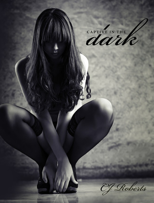 Captive in the Dark (The Dark Duet, #1) by C.J. Roberts