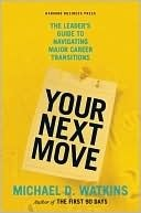 Your Next Move: The Leaders Guide to Navigating Major Career Transitions  by  Michael D. Watkins
