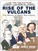 Rise of the Vulcans: The History of Bushs War Cabinet James Mann