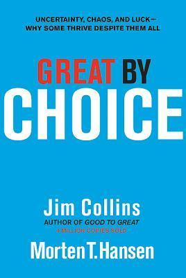 Great by Choice: Uncertainty, Chaos, and Luck--Why Some Thrive Despite Them All (Kindle Edition)