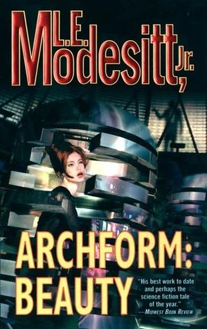 Archform: Beauty (Archform: Beauty, #1) L.E. Modesitt Jr.