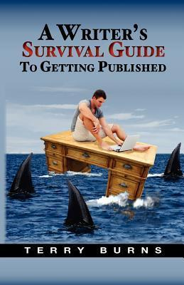 A Writers Survival Guide to Publication Terry Burns