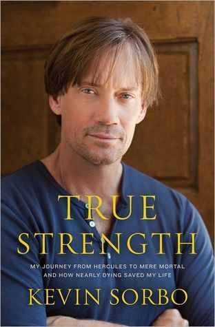 True Strength: My Journey from Hercules to Mere Mortal and How Nearly Dying Saved My Life (2000) by Kevin Sorbo