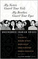 My Sister, Guard Your Veil; My Brother, Guard Your Eyes: Uncensored Iranian Voices by Lila Azam Zanganeh (Editor)
