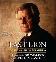 Last Lion: The Fall and Rise of Ted Kennedy Peter S. Canellos