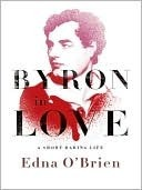 Byron in Love: A Short Daring Life  by  Edna OBrien