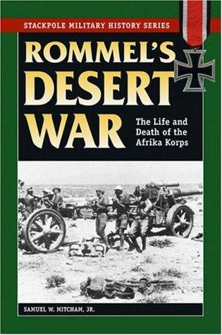 Rommels Desert War: The Life & Death of the Afrika Korps  by  Samuel W. Mitcham Jr.