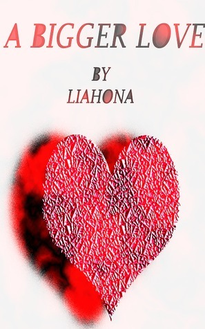 A Bigger Love: Book One Liahona
