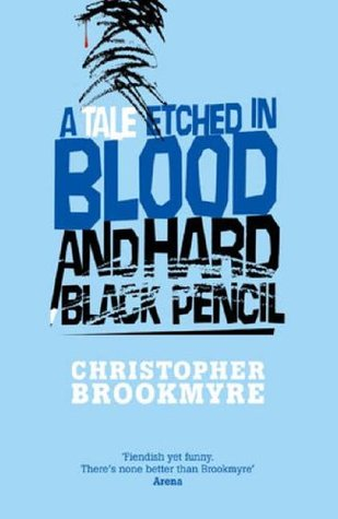 A Tale Etched In Blood And Hard Black Pencil  by  Christopher Brookmyre