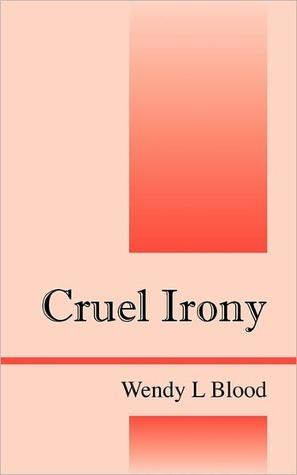 Cruel Irony Wendy L Blood