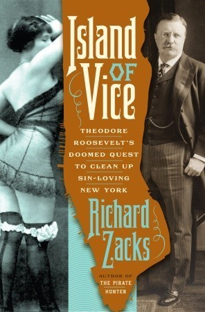 Island of Vice: Theodore Roosevelt's Quest to Clean Up Sin-Loving New York Richard Zacks