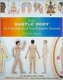 The Subtle Body: An Encyclopedia of Your Energetic Anatomy  by  Cyndi Dale