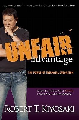 Unfair Advantage: The Power of Financial Education  by  Robert T. Kiyosaki