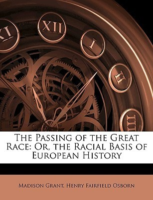 The Passing Of The Great Race Or The Racial Basis Of European History Madison Grant